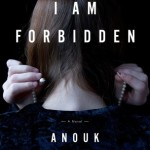 I Am Forbidden by Anouk Markovits