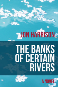 Banks of Certain Rivers by Jon Harrison