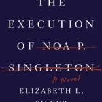 Execution of Noa P Singleton by Elizabeth Silver