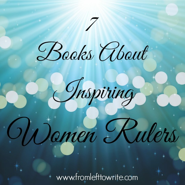 7 Books About Inspiring Women Rulers-From Left to Write