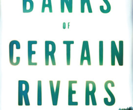 The Banks of Certain Rivers by Jon Harrison