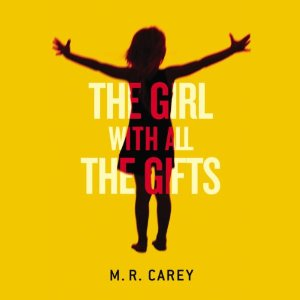 Girl With All the Gifts by M.R. Carey
