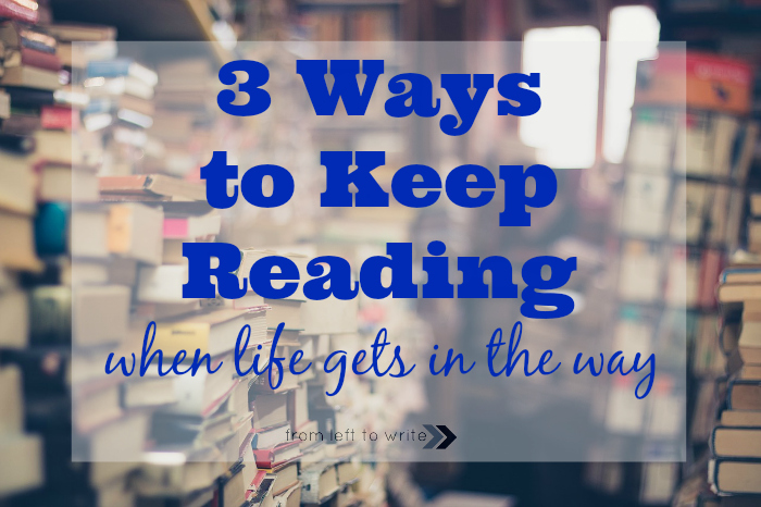 Ways to keep reading when life gets in the way