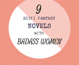 9 SciFi Fantasy Novels with Badass Women